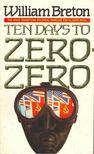 BRETON, WILLIAM - Ten Days to Zero-Zero [antikvár]