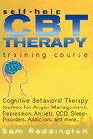 Reddington Sam - Self Help CBT Therapy Training Course: Cognitive Behavioral Therapy Toolbox for Anger Management,  Depression,  Anxiety,  OCD,  Sleep Disorders,  Addictions and more... - Cognitive Behavioral Therapy Toolbox for Anger Management,  Depression,  Anxiety,  OCD,