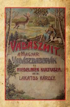 Lakatos Károly - Vadászhit - A magyar vadászbabonák és hiedelmek kultusza