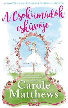 Carole Matthews - A Csokiimádók esküvője