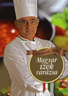 LISCSINSZKY BÉLA - Magyar ízek varázsa