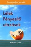 Anikó Makay - Lélek Fényesítő Utazások [eKönyv: pdf,  epub,  mobi]