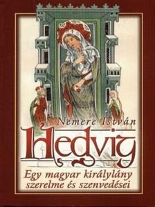 NEMERE ISTVÁN - Hedvig - Egy magyar királylány szerelme és szenvedései [eKönyv: epub, mobi]