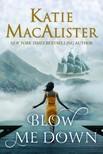 MacAlister Katie - Blow Me Down [eKönyv: epub,  mobi]