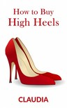xxx Claudia - How to Buy High Heels [eKönyv: epub,  mobi]