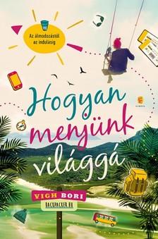 Vigh Bori - Hogyan menjünk világgá [eKönyv: epub, mobi]