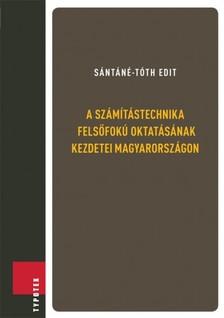 Sántáné- Tóth Edit - A számítástechnika felsőfokú oktatásának kezdetei Magyarországon [eKönyv: epub, mobi]