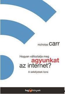 Nicholas Carr - Hogyan változtatja meg agyunkat az internet? - A sekélyesek kora