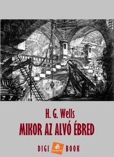 H. G. Wells - Mikor az alvó ébred [eKönyv: epub, mobi]