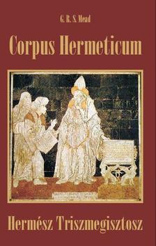 G. R. S. Mead - CORPUS HERMETICUM - HERMÉSZ TRISZMEGISZTOSZ -