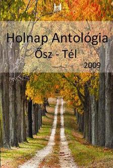 Holnap Magazin írói és költői - HOLNAP ANTOLÓGIA 2009. - ŐSZ-TÉL