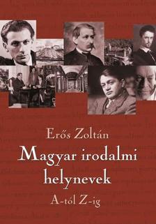 Erős Zoltán - Magyar irodalmi helynevek