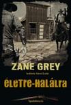Zane Grey - Életre-halálra [eKönyv: epub, mobi]