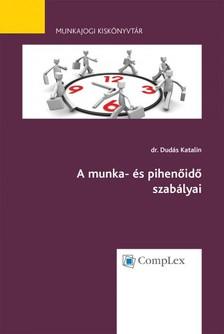 dr. Dudás Katalin - A munka- és pihenőidő szabályai - Munkajogi kiskönyvtár 4. [eKönyv: epub, mobi]