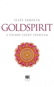 Illés Sarolta - Goldspirit - A Földre szánt szerelem  [eKönyv: epub, mobi]