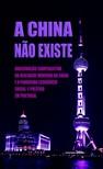 Marques Daniel - A China Nao Existe [eKönyv: epub,  mobi]