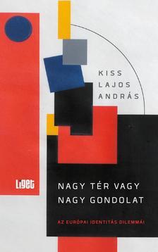 Kiss Lajos András - Nagy tér vagy nagy gondolat - Európa identitása