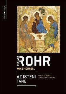 Richard Rohr - Mike Morrell - Az isteni tánc - A Szentháromság és a belső átalakulás