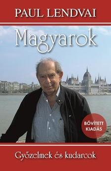 Paul Lendvai - Magyarok - negyedik, bővített kiadás