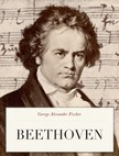 Fischer George Alexander - Beethoven [eKönyv: epub,  mobi]