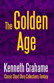 Kenneth Grahame - The Golden Age [eKönyv: epub, mobi]