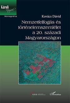 Kovács Dávid - Nemzetfelfogás és történelemszemlélet a 20. századi Magyarországon