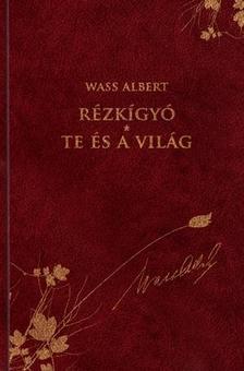 Wass Albert - RÉZKÍGYÓ - TE ÉS A VILÁG - WASS ALBERT SOROZAT 31.