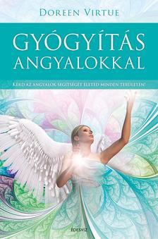 Doreen Virtue - GYÓGYÍTÁS ANGYALOKKAL - Kérd az angyalok segítségét életed minden területén!