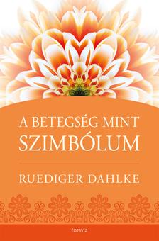 Ruediger Dahlke - A betegség, mint szimbólum