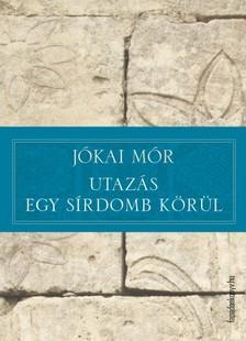JÓKAI MÓR - Utazás egy sírdomb körül [eKönyv: epub, mobi]