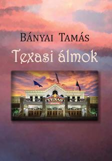 Bányai Tamás - Texasi álmok