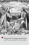 Hermann Róbert - Ligeti Dávid szerk. - Megosztó kompromisszum - Az 1867. évi kiegyezés 150 év távlatából<!--span style='font-size:10px;'>(G)</span-->