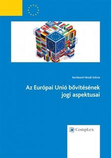 Kertészné Váradi Szilvia - Az Európai Unió bővítésének jogi aspektusai [eKönyv: epub, mobi]