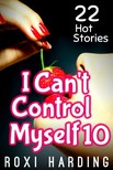 Harding Roxi - I Can't Control Myself #10 - 22 Hot Stories [eKönyv: epub,  mobi]