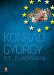 KONRÁD GYÖRGY - Itt, Európában [eKönyv: epub, mobi]<!--span style='font-size:10px;'>(G)</span-->