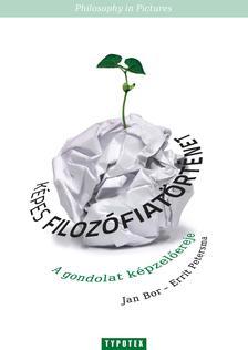 Jan Bor - Errit Petersma - KÉPES FILOZÓFIATÖRTÉNET - A GONDOLAT KÉPZELŐEREJE #