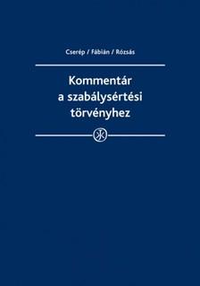 dr. Cserép Attila - dr. Fábián Adrián - dr. Rózsás Eszter - Kommentár a szabálysértési törvényhez [eKönyv: epub, mobi]