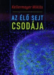 Keller & Mayer - Az élő sejt csodája - Az igazság megismerésére vezérlő kalauz