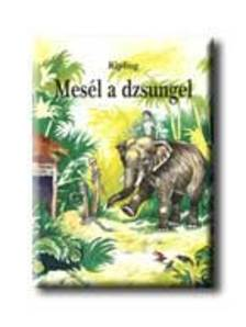 Rudyard Kipling - Mesél a dzsungel
