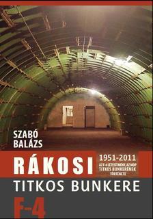 Szabó Balázs - Rákosi titkos bunkere. Az F-4 létesítmény, az MDP titkos bunkerének története 1951-2011.