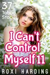 Harding Roxi - I Can't Control Myself #11 - 37 Taboo Stories [eKönyv: epub,  mobi]