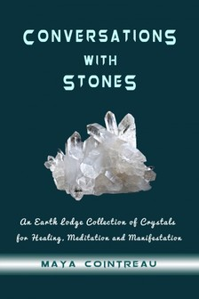 Cointreau Maya - Conversations with Stones - An Earth Lodge Collection of Crystals for Healing, Meditation and Manifestation [eKönyv: epub, mobi]