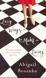 BOSANKO, ABIGAIL - Lazy Ways to Make a Living [antikvár]