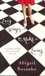 BOSANKO, ABIGAIL - Lazy Ways to Make a Living [antikvár]