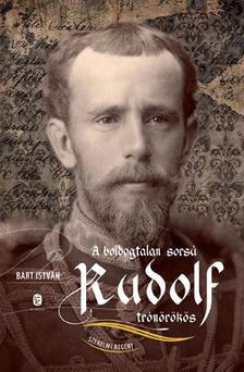 Bart István - A boldogtalan sorsú Rudolf trónörökös