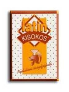 Éltető Ágnes (Összeállította) - LATIN KISOKOS - NYELVTANI ÖSSZEFOGLALÓ