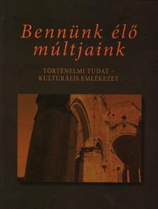 Szarka László, Papp Richárd (szerk.) - BENNÜNK ÉLŐ MÚLTJAINK
