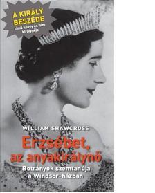 William Shawcross - Erzsébet, az anyakirálynő