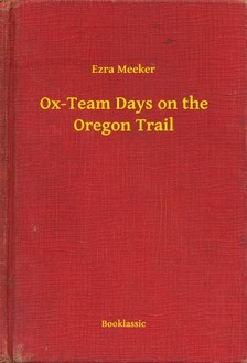 Meeker Ezra - Ox-Team Days on the Oregon Trail [eKönyv: epub, mobi]