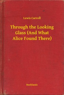 Lewis Carroll - Through the Looking Glass (And What Alice Found There) [eKönyv: epub, mobi]
